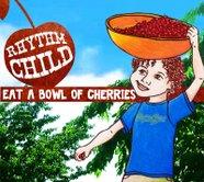 Rhythm Child Eat a Bowl of Cherries